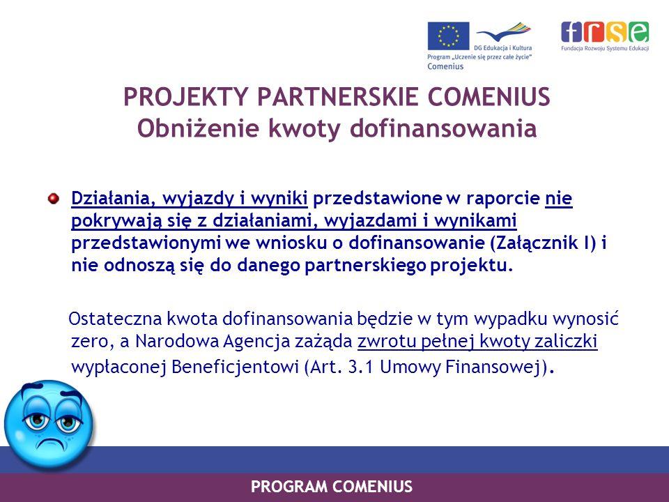 PROGRAM COMENIUS PROJEKTY PARTNERSKIE COMENIUS Obniżenie kwoty dofinansowania Działania, wyjazdy i wyniki przedstawione w raporcie nie pokrywają się z