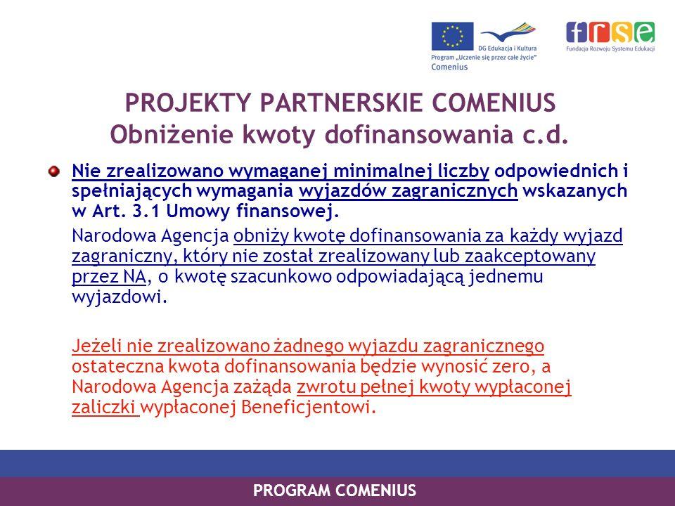 PROGRAM COMENIUS Nie zrealizowano wymaganej minimalnej liczby odpowiednich i spełniających wymagania wyjazdów zagranicznych wskazanych w Art. 3.1 Umow