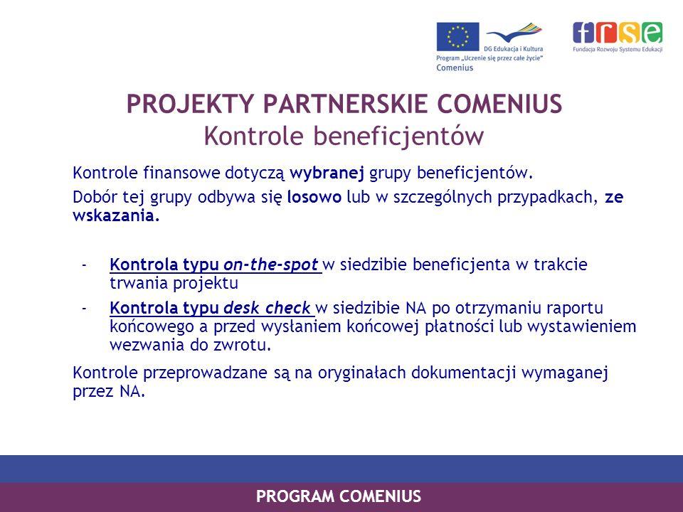PROGRAM COMENIUS Kontrole finansowe dotyczą wybranej grupy beneficjentów. Dobór tej grupy odbywa się losowo lub w szczególnych przypadkach, ze wskazan