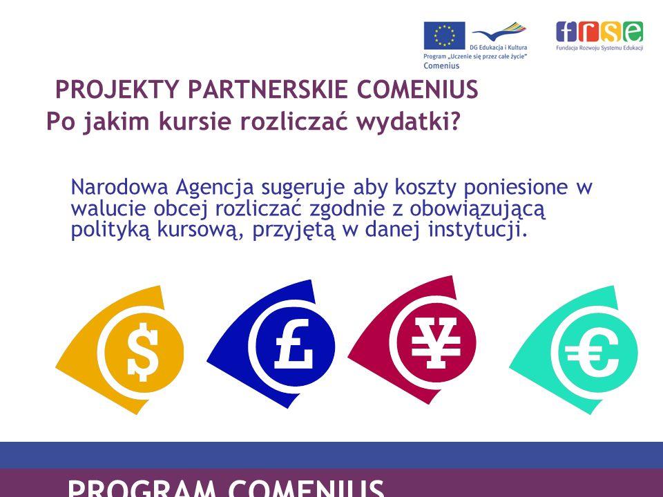 PROGRAM COMENIUS PROJEKTY PARTNERSKIE COMENIUS Po jakim kursie rozliczać wydatki? Narodowa Agencja sugeruje aby koszty poniesione w walucie obcej rozl