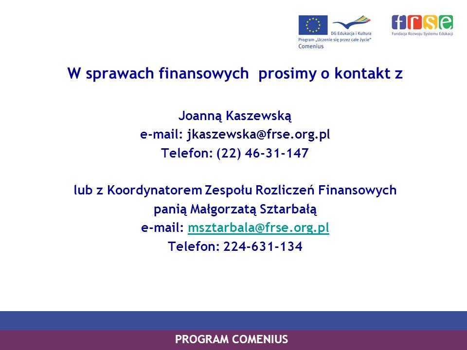 PROGRAM COMENIUS W sprawach finansowych prosimy o kontakt z Joanną Kaszewską e-mail: jkaszewska@frse.org.pl Telefon: (22) 46-31-147 lub z Koordynatore