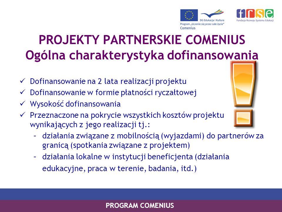 PROGRAM COMENIUS PROJEKTY PARTNERSKIE COMENIUS Ogólna charakterystyka dofinansowania Dofinansowanie na 2 lata realizacji projektu Dofinansowanie w for