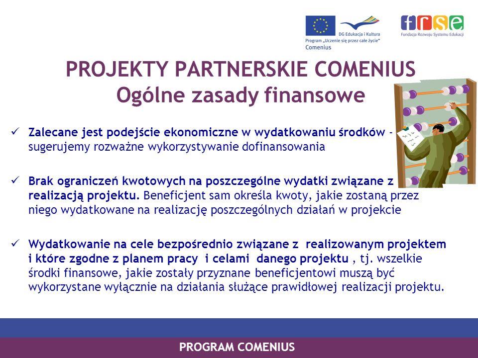PROGRAM COMENIUS PROJEKTY PARTNERSKIE COMENIUS Ogólne zasady finansowe Zalecane jest podejście ekonomiczne w wydatkowaniu środków - sugerujemy rozważn