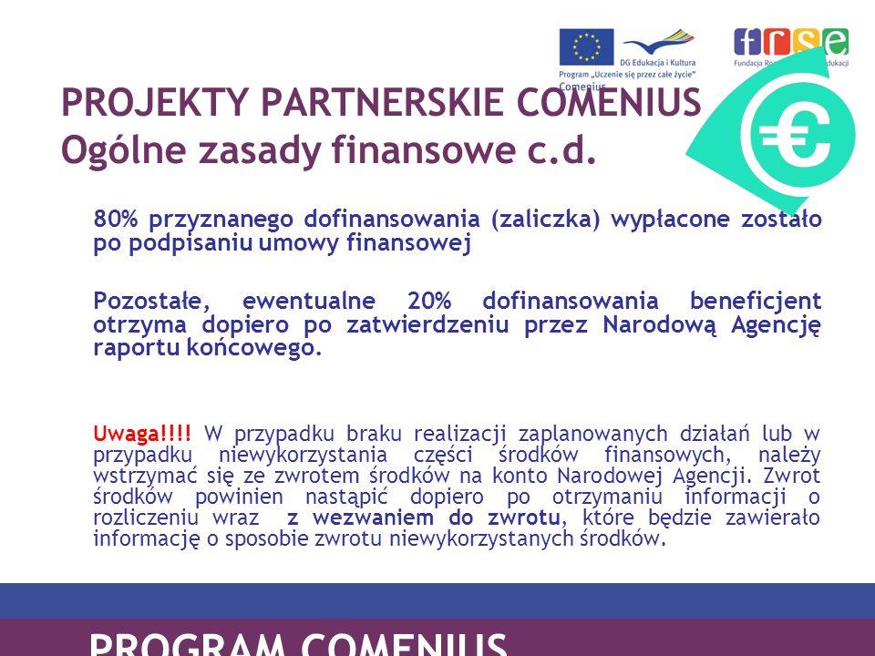 PROGRAM COMENIUS PROJEKTY PARTNERSKIE COMENIUS Ogólne zasady finansowe c.d. 80% przyznanego dofinansowania (zaliczka) wypłacone zostało po podpisaniu