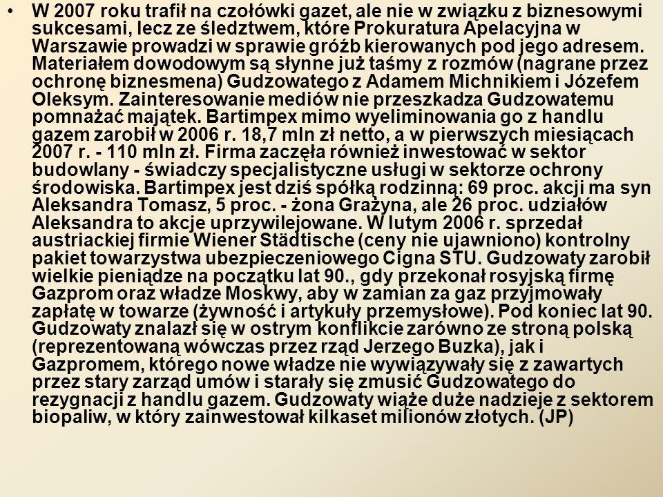 W 2007 roku trafił na czołówki gazet, ale nie w związku z biznesowymi sukcesami, lecz ze śledztwem, które Prokuratura Apelacyjna w Warszawie prowadzi