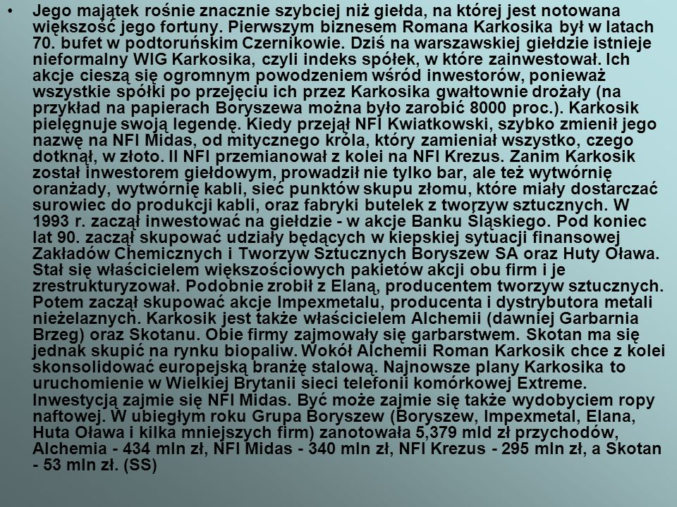 Jego majątek rośnie znacznie szybciej niż giełda, na której jest notowana większość jego fortuny. Pierwszym biznesem Romana Karkosika był w latach 70.