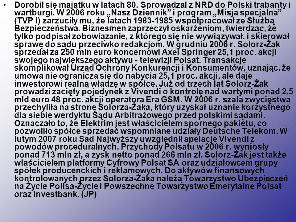 Dorobił się majątku w latach 80. Sprowadzał z NRD do Polski trabanty i wartburgi. W 2006 roku Nasz Dziennik i program Misja specjalna (TVP I) zarzucił