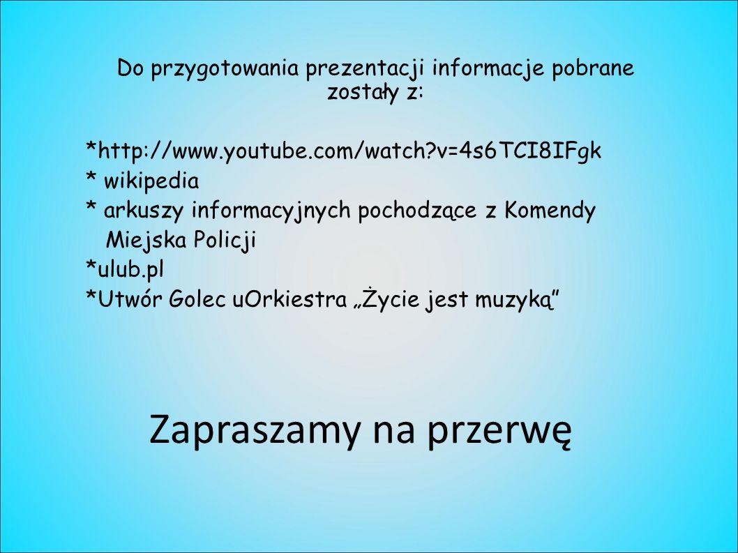 Do przygotowania prezentacji informacje pobrane zostały z: *http://www.youtube.com/watch?v=4s6TCI8IFgk * wikipedia * arkuszy informacyjnych pochodzące