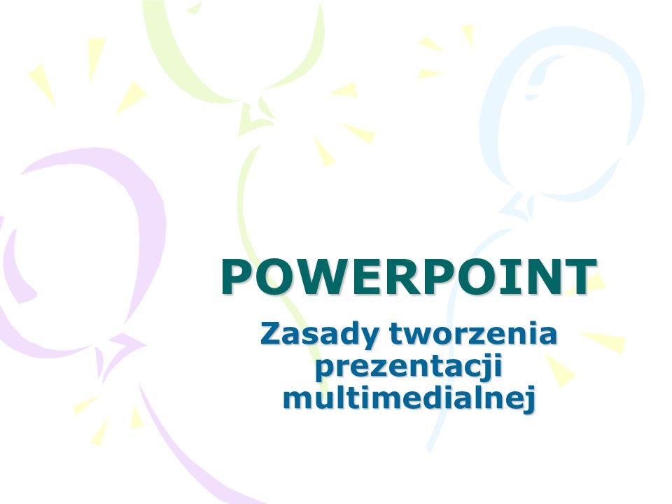 POWERPOINT Zasady tworzenia prezentacji multimedialnej