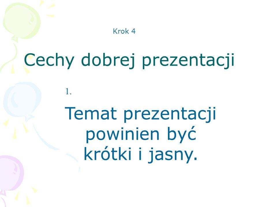 1. Cechy dobrej prezentacji Temat prezentacji powinien być krótki i jasny. Krok 4