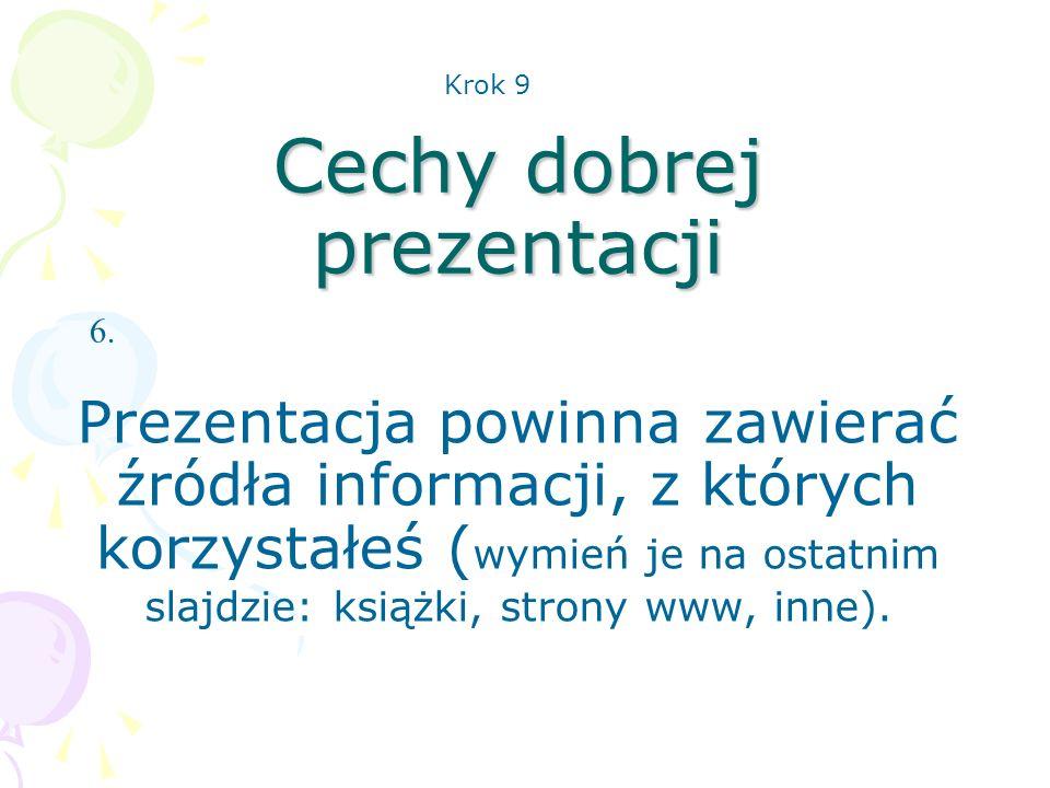Cechy dobrej prezentacji Prezentacja powinna zawierać źródła informacji, z których korzystałeś ( wymień je na ostatnim slajdzie: książki, strony www,