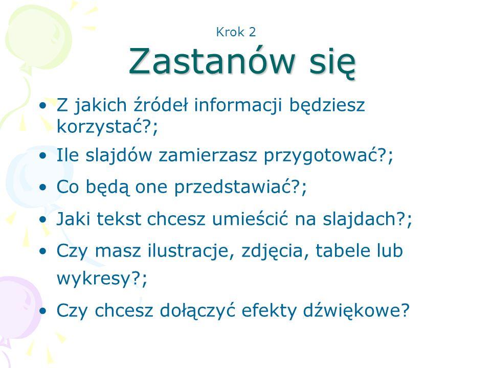 Zastanów się Z jakich źródeł informacji będziesz korzystać?; Ile slajdów zamierzasz przygotować?; Co będą one przedstawiać?; Jaki tekst chcesz umieści