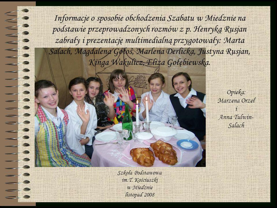Informacje o sposobie obchodzenia Szabatu w Miedznie na podstawie przeprowadzonych rozmów z p. Henryką Rusjan zabrały i prezentację multimedialną przy