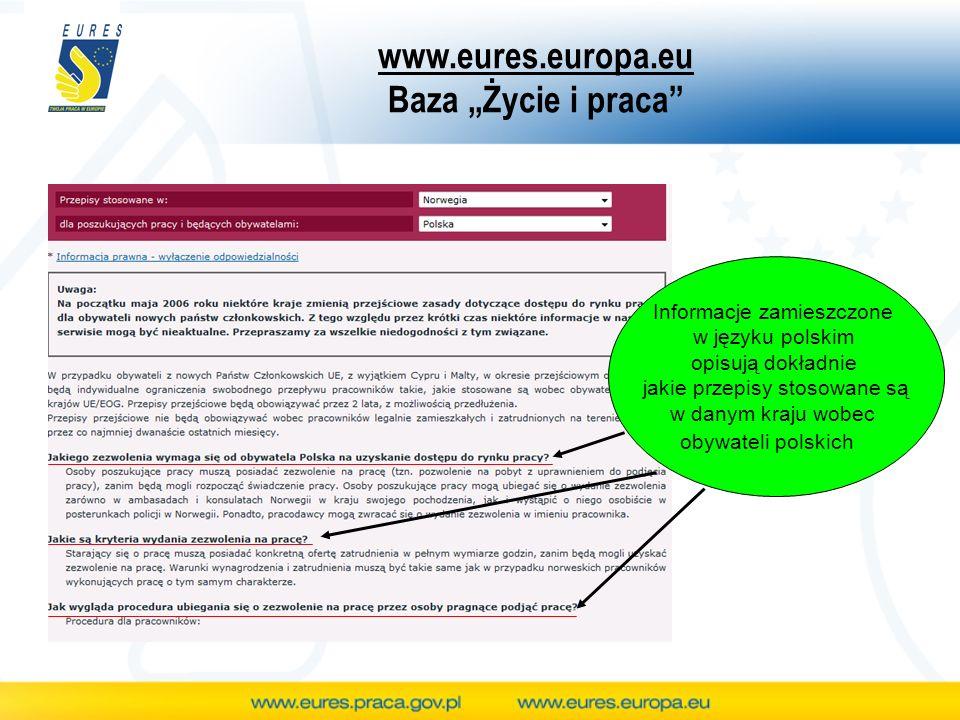 www.eures.europa.eu Baza Życie i praca Informacje zamieszczone w języku polskim opisują dokładnie jakie przepisy stosowane są w danym kraju wobec obyw