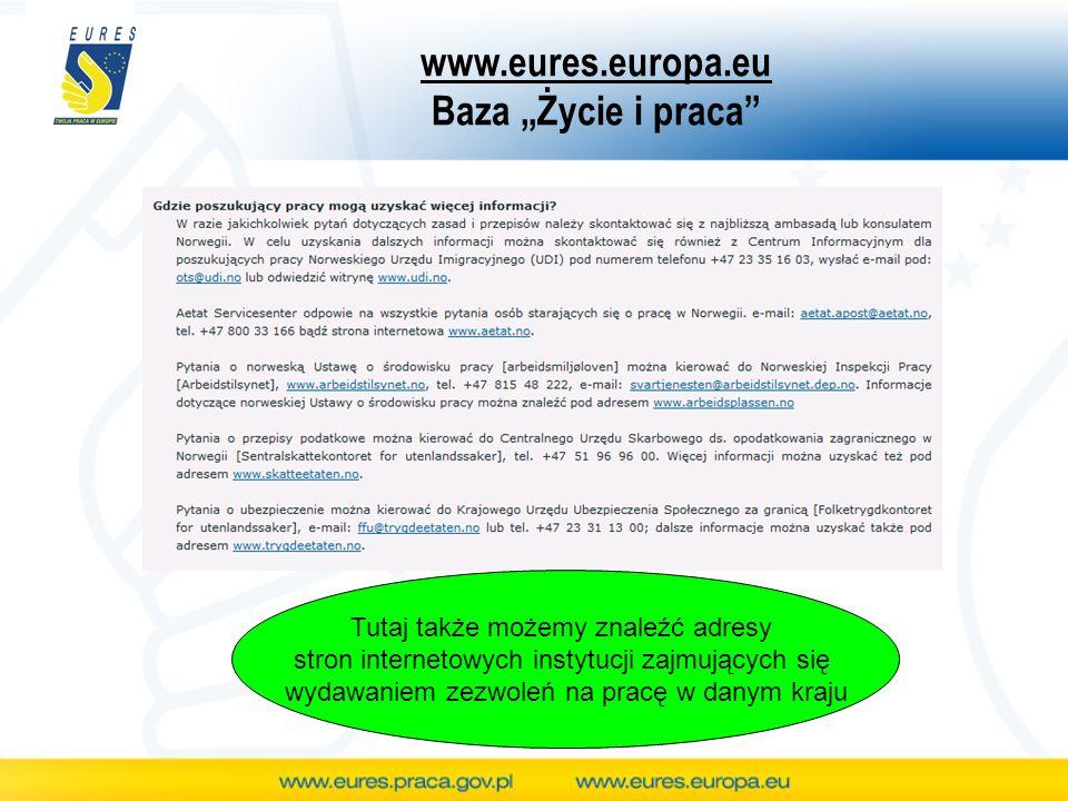 www.eures.europa.eu Baza Życie i praca Tutaj także możemy znaleźć adresy stron internetowych instytucji zajmujących się wydawaniem zezwoleń na pracę w