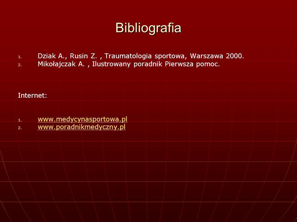 Bibliografia 1. 1. Dziak A., Rusin Z., Traumatologia sportowa, Warszawa 2000. 2. 2. Mikołajczak A., Ilustrowany poradnik Pierwsza pomoc. Internet: 1.