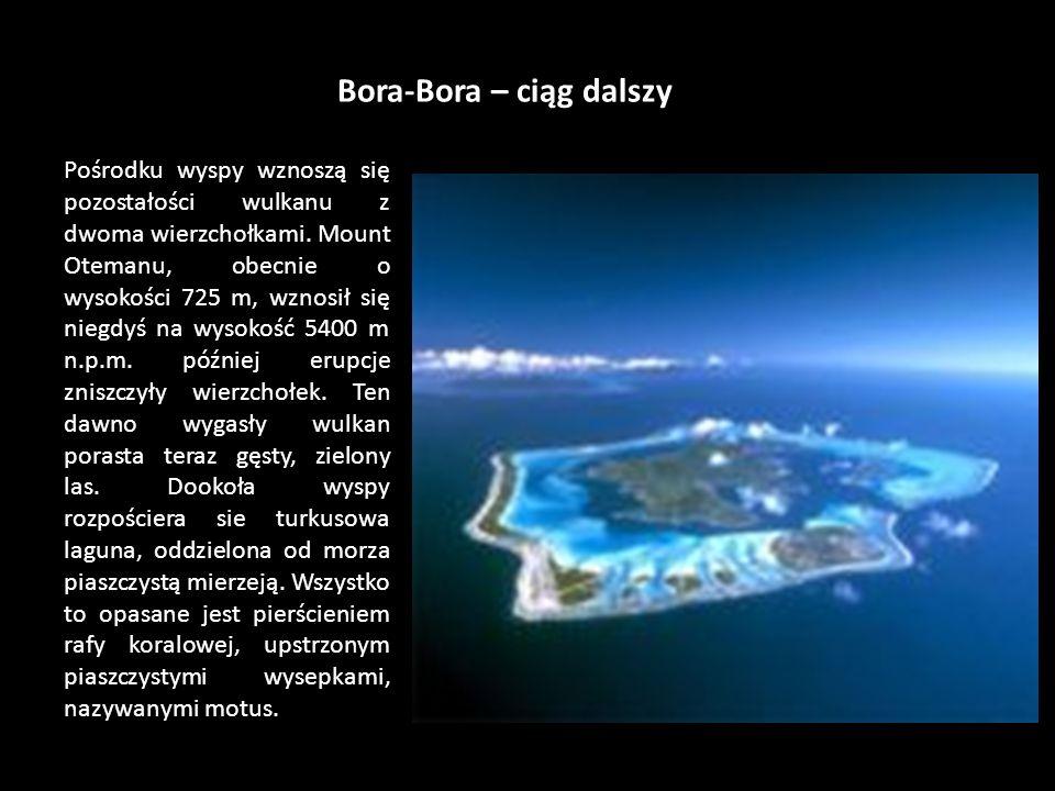 Bora-Bora Amerykańskie pisarz James A. Michener nazwał Bora-Bora w archipelagu Wysp Towarzystwa najpiękniejszą wyspą na świecie i osadził w jej scener
