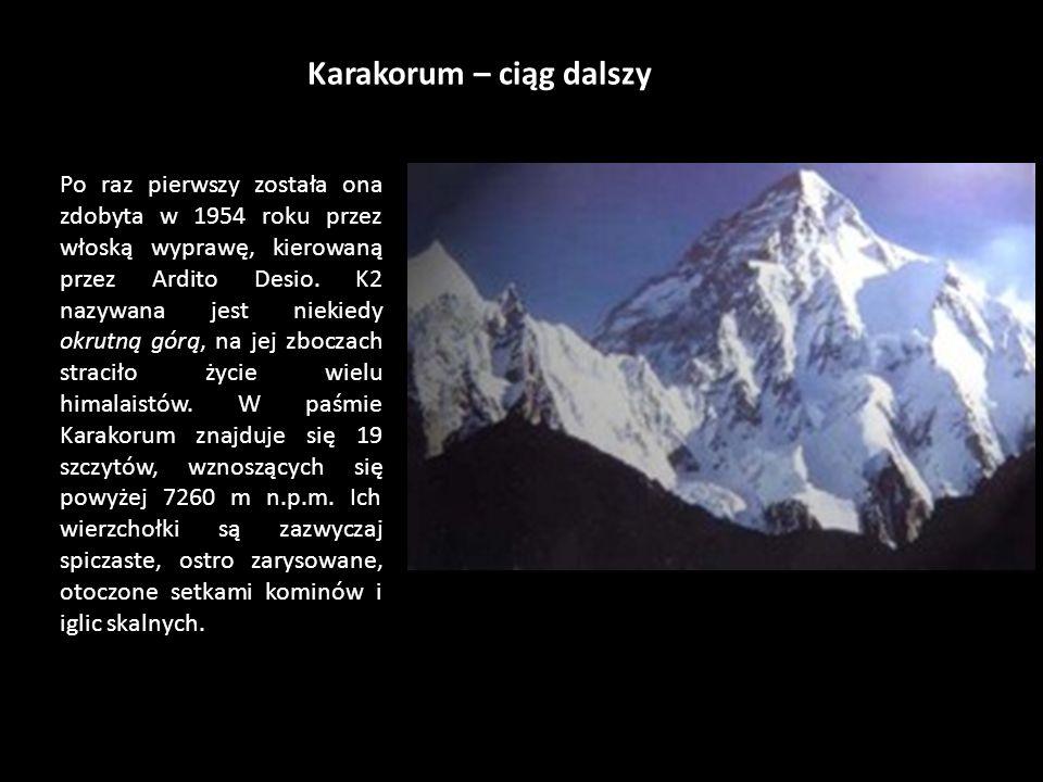 Karakorum Karakorum to potężny łańcuch górski, biegnący równolegle do Himalajów. Rozciąga się na przestrzeni 800 km, przez terytoria północnej Indii i