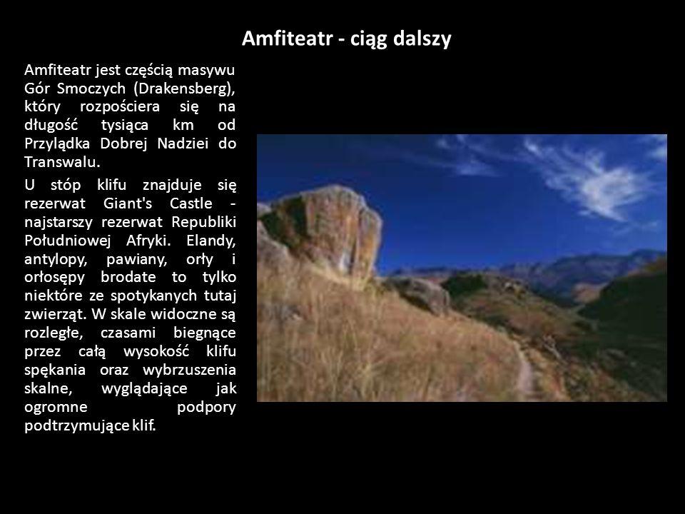 Amfiteatr - ciąg dalszy Amfiteatr jest częścią masywu Gór Smoczych (Drakensberg), który rozpościera się na długość tysiąca km od Przylądka Dobrej Nadziei do Transwalu.