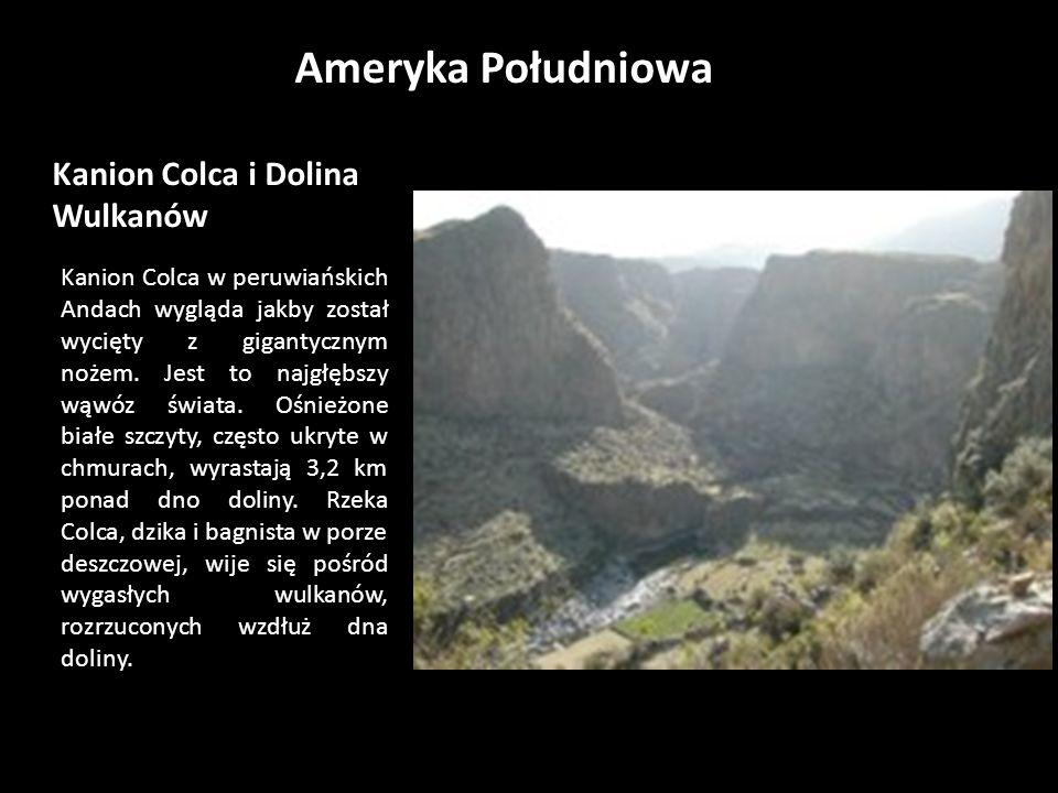 Kanion Colca i Dolina Wulkanów Kanion Colca w peruwiańskich Andach wygląda jakby został wycięty z gigantycznym nożem.