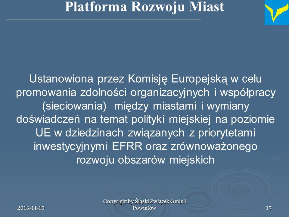 2013-11-10 Copyright by Śląski Związek Gmin i Powiatów18 Każde państwo członkowskie tworzy listę miast, w których będą realizowane zintegrowane działania na rzecz zrównoważonego rozwoju obszarów miejskich Platforma Rozwoju Miast