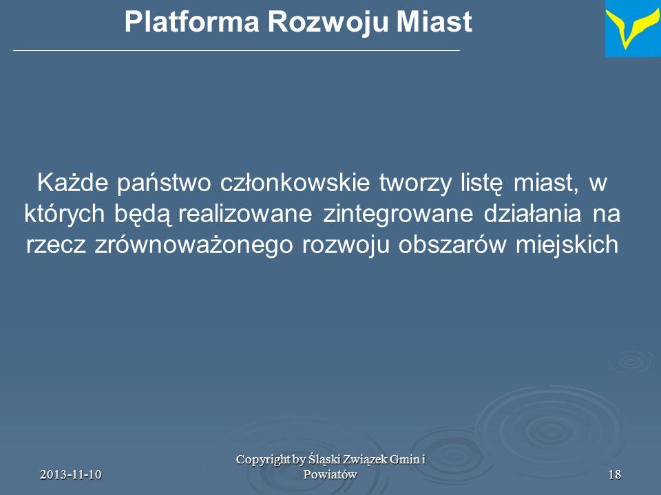 2013-11-10 Copyright by Śląski Związek Gmin i Powiatów19 KE przyjmuje listę miast do udziału w platformie (na podstawie listy sporządzonej w umowach o partnerstwie – Partnership Contract) Wykaz zawiera maksymalną liczbę 300 miast max.