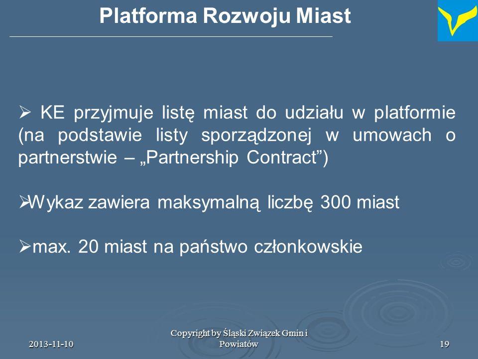 2013-11-10 Copyright by Śląski Związek Gmin i Powiatów20 Miasta powinny być wybrane w oparciu o następujące kryteria: (a) ludność, z uwzględnieniem specyfiki krajowych systemów miejskich (?); (b) istnienie strategii zintegrowanych działań na rzecz rozwiązania istniejących wyzwań ekonomicznych, środowiskowych, klimatu i społecznych w obszarach miejskich.