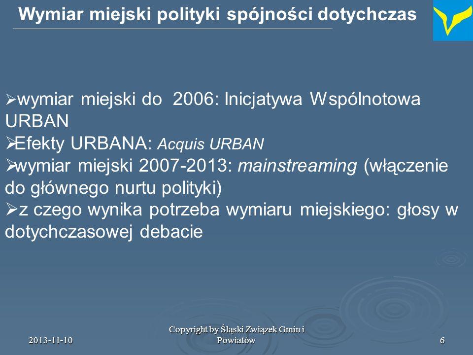 2013-11-10 Copyright by Śląski Związek Gmin i Powiatów7 Wymiar miejski polityki spójności 2014-2020 wymiar miejski 2014 – 2020: nareszcie został wyklarowany, stworzono pewne konkretne instrumenty i elementy rozwiązań finansowych ALE pozostają niejasności w sferach: A.