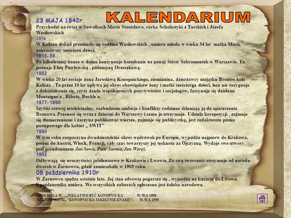 23 MAJA 1842r. Przychodzi na świat w Suwałkach Maria Stanisława, córka Scholastyki z Turskich i Józefa Wasiłowskich 1854 W Kaliszu dokąd przeniosła si