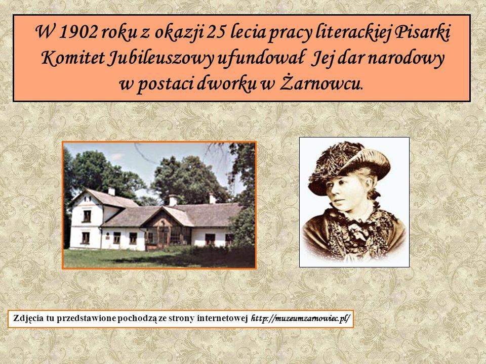 W 1902 roku z okazji 25 lecia pracy literackiej Pisarki Komitet Jubileuszowy ufundował Jej dar narodowy w postaci dworku w Żarnowcu. Zdjęcia tu przeds