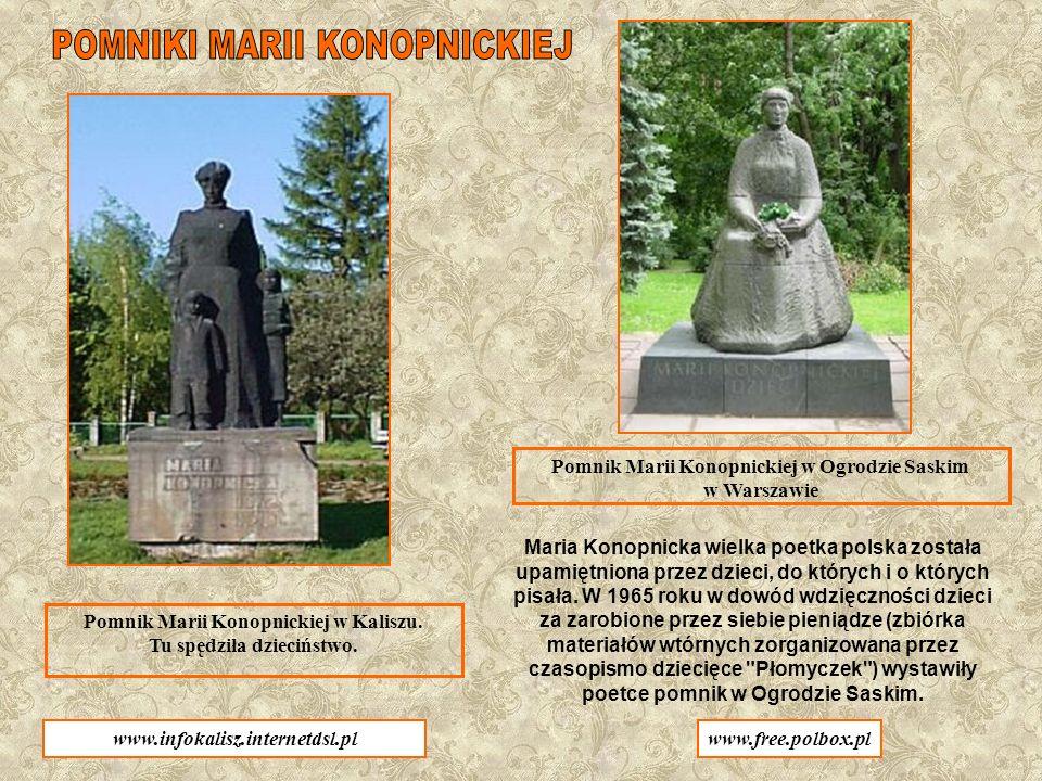Pomnik Marii Konopnickiej w Ogrodzie Saskim w Warszawie Pomnik Marii Konopnickiej w Kaliszu. Tu spędziła dzieciństwo. Maria Konopnicka wielka poetka p