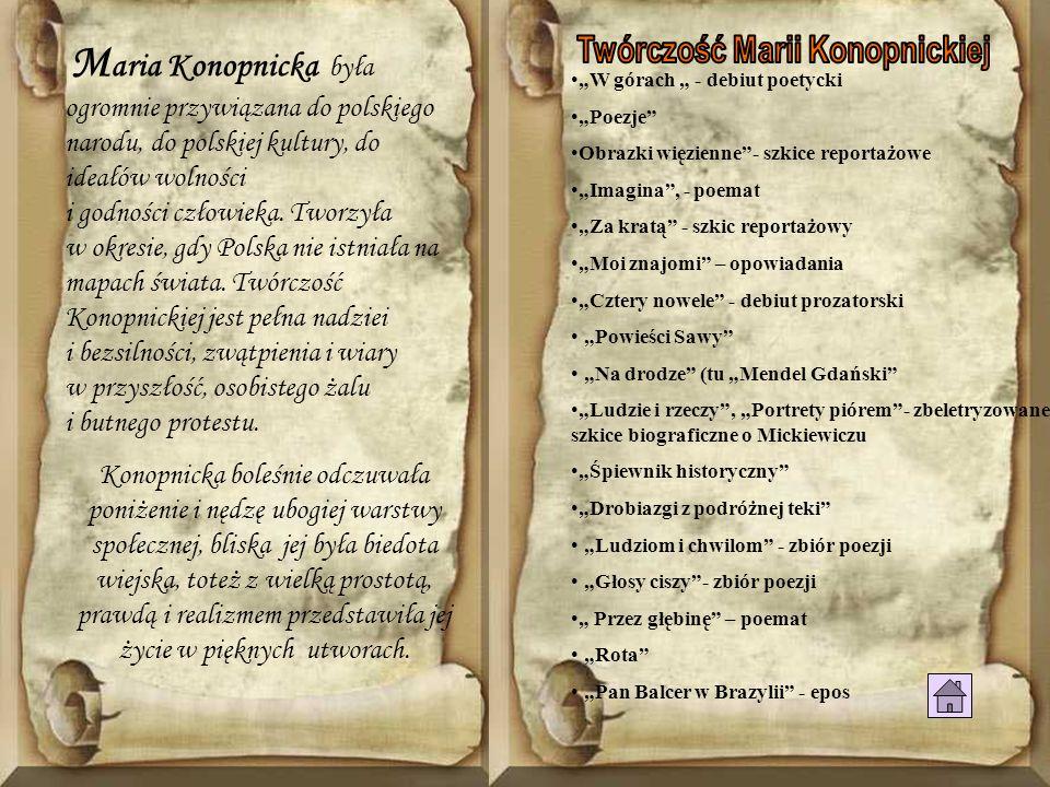 M aria Konopnicka była ogromnie przywiązana do polskiego narodu, do polskiej kultury, do ideałów wolności i godności człowieka. Tworzyła w okresie, gd