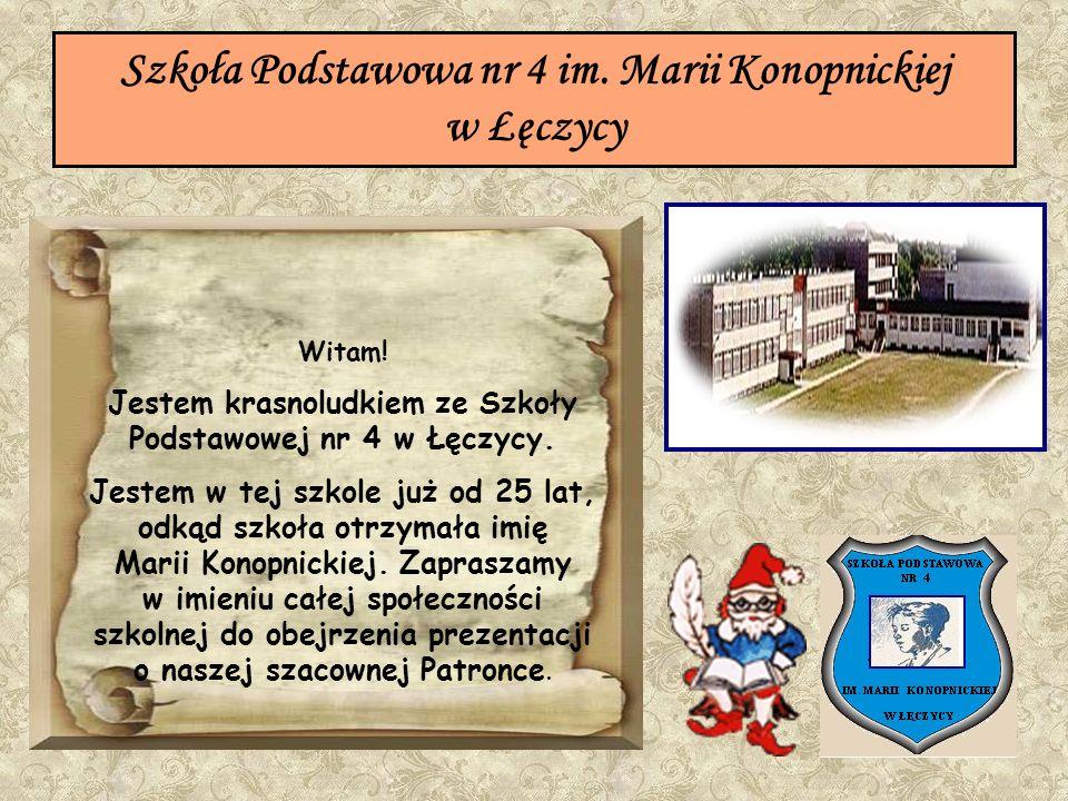 Szkoła Podstawowa nr 4 im. Marii Konopnickiej w Łęczycy Witam! Jestem krasnoludkiem ze Szkoły Podstawowej nr 4 w Łęczycy. Jestem w tej szkole już od 2