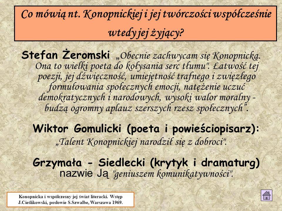 Co mówią nt. Konopnickiej i jej twórczości współcześnie wtedy jej żyjący? Stefan Żeromski : Obecnie zachwycam się Konopnicką. Ona to wielki poeta do k