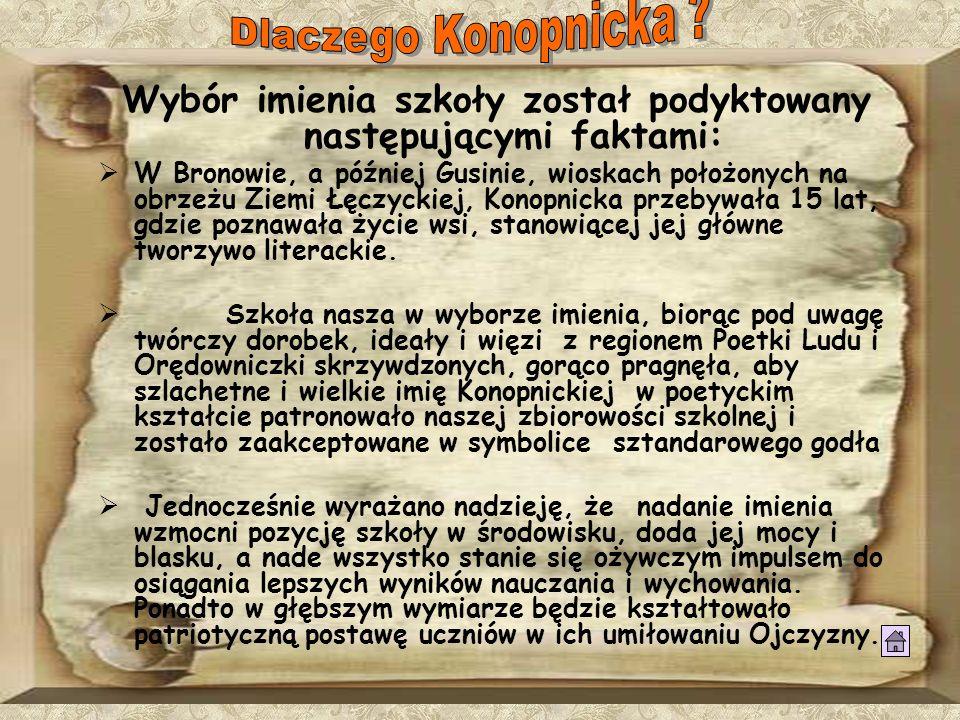 Wybór imienia szkoły został podyktowany następującymi faktami: W Bronowie, a później Gusinie, wioskach położonych na obrzeżu Ziemi Łęczyckiej, Konopni