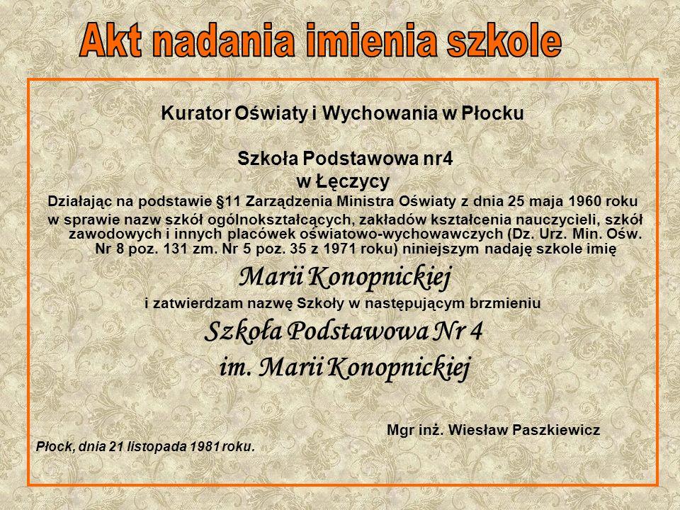 Kurator Oświaty i Wychowania w Płocku Szkoła Podstawowa nr4 w Łęczycy Działając na podstawie §11 Zarządzenia Ministra Oświaty z dnia 25 maja 1960 roku