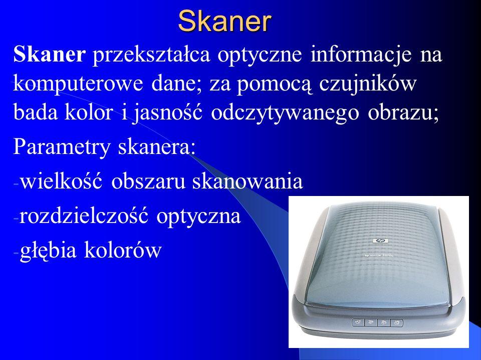 Skaner Skaner przekształca optyczne informacje na komputerowe dane; za pomocą czujników bada kolor i jasność odczytywanego obrazu; Parametry skanera: - wielkość obszaru skanowania - rozdzielczość optyczna - głębia kolorów