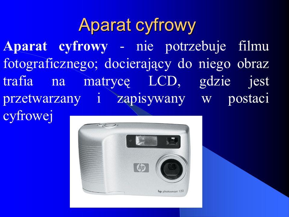 Aparat cyfrowy Aparat cyfrowy - nie potrzebuje filmu fotograficznego; docierający do niego obraz trafia na matrycę LCD, gdzie jest przetwarzany i zapisywany w postaci cyfrowej