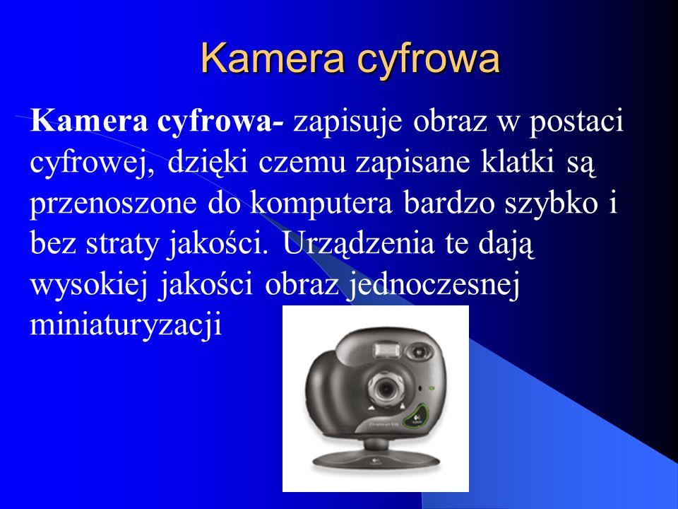 Kamera cyfrowa Kamera cyfrowa- zapisuje obraz w postaci cyfrowej, dzięki czemu zapisane klatki są przenoszone do komputera bardzo szybko i bez straty jakości.