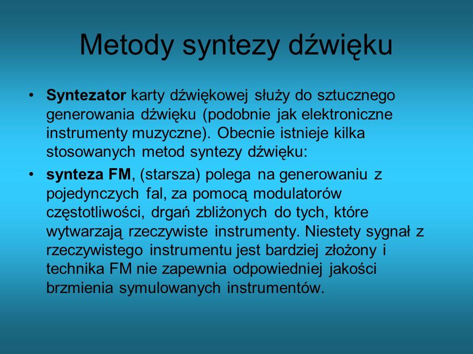 Metody syntezy dźwięku Syntezator karty dźwiękowej służy do sztucznego generowania dźwięku (podobnie jak elektroniczne instrumenty muzyczne). Obecnie