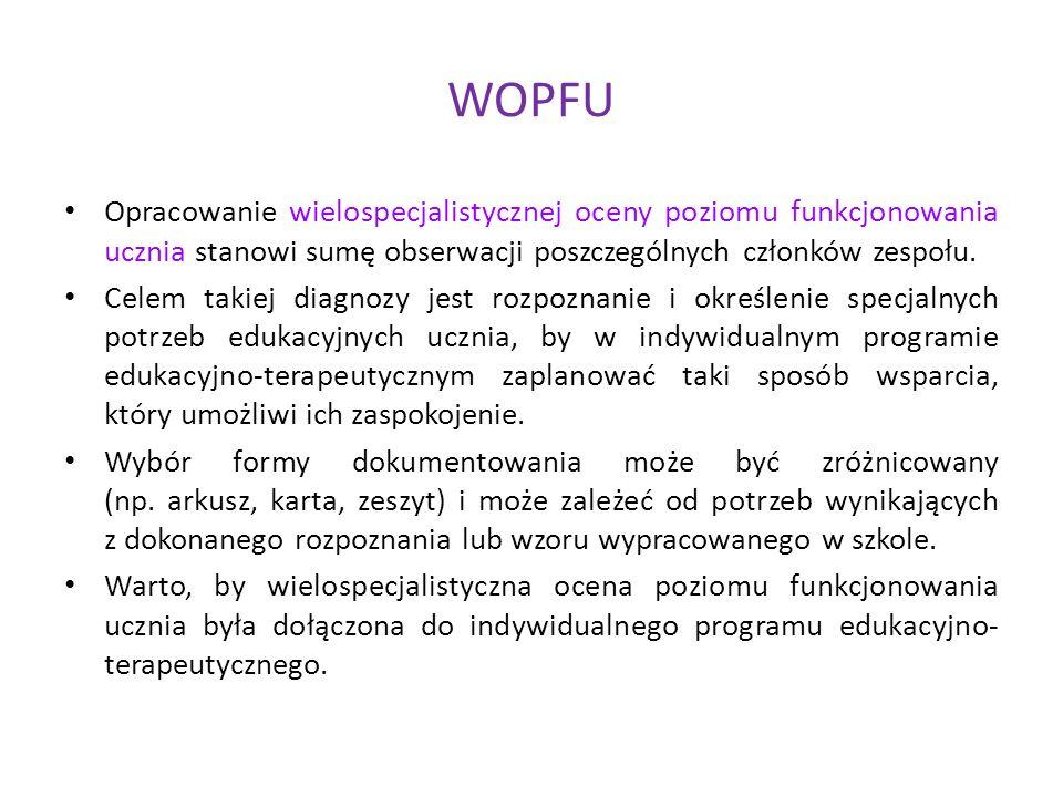WOPFU Opracowanie wielospecjalistycznej oceny poziomu funkcjonowania ucznia stanowi sumę obserwacji poszczególnych członków zespołu. Celem takiej diag