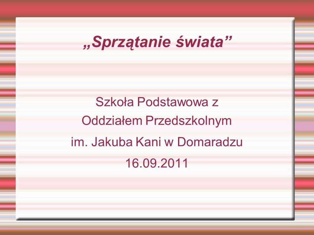 Sprzątanie świata Szkoła Podstawowa z Oddziałem Przedszkolnym im. Jakuba Kani w Domaradzu 16.09.2011