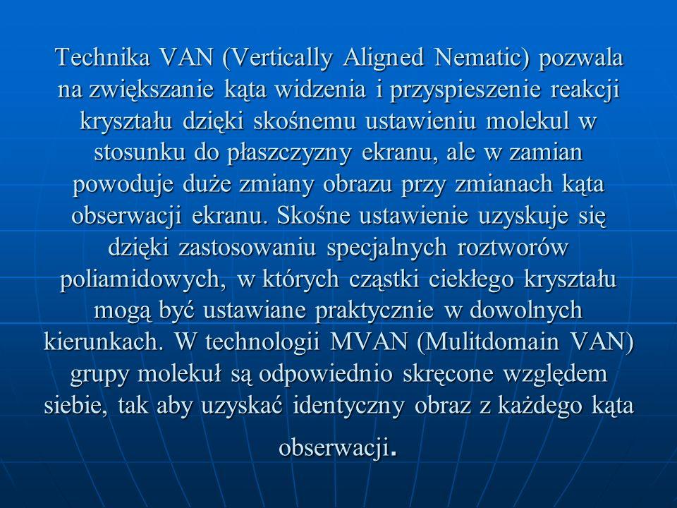 Technika VAN (Vertically Aligned Nematic) pozwala na zwiększanie kąta widzenia i przyspieszenie reakcji kryształu dzięki skośnemu ustawieniu molekul w
