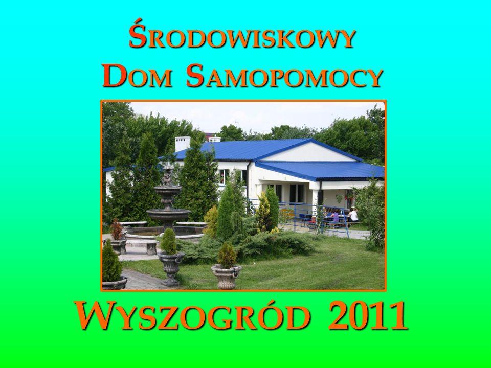 Ś RODOWISKOWY D OM S AMOPOMOCY W YSZOGRÓD 2011