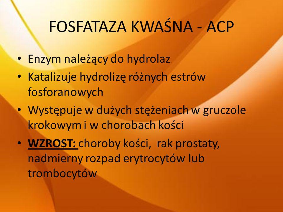 FOSFATAZA KWAŚNA - ACP Enzym należący do hydrolaz Katalizuje hydrolizę różnych estrów fosforanowych Występuje w dużych stężeniach w gruczole krokowym