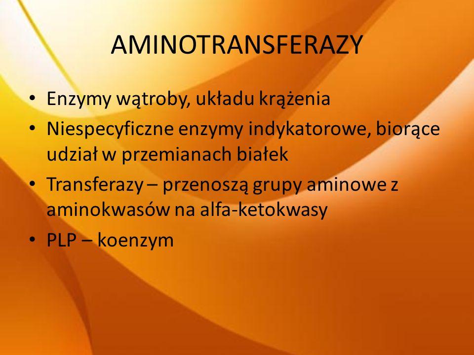 AMINOTRANSFERAZY Enzymy wątroby, układu krążenia Niespecyficzne enzymy indykatorowe, biorące udział w przemianach białek Transferazy – przenoszą grupy