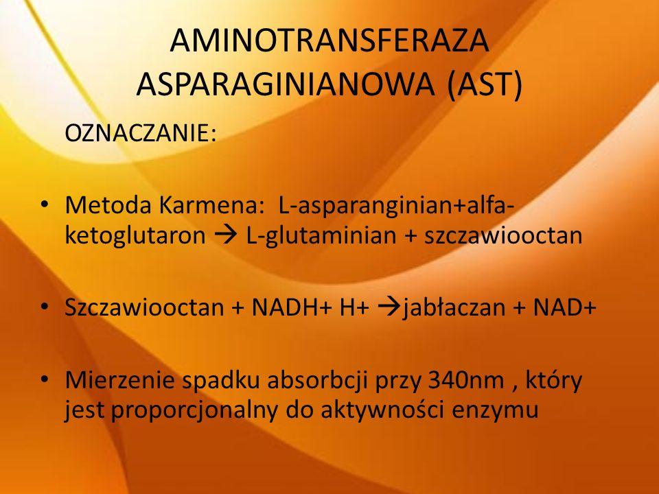 AMINOTRANSFERAZA ASPARAGINIANOWA (AST) OZNACZANIE: Metoda Karmena: L-asparanginian+alfa- ketoglutaron L-glutaminian + szczawiooctan Szczawiooctan + NA