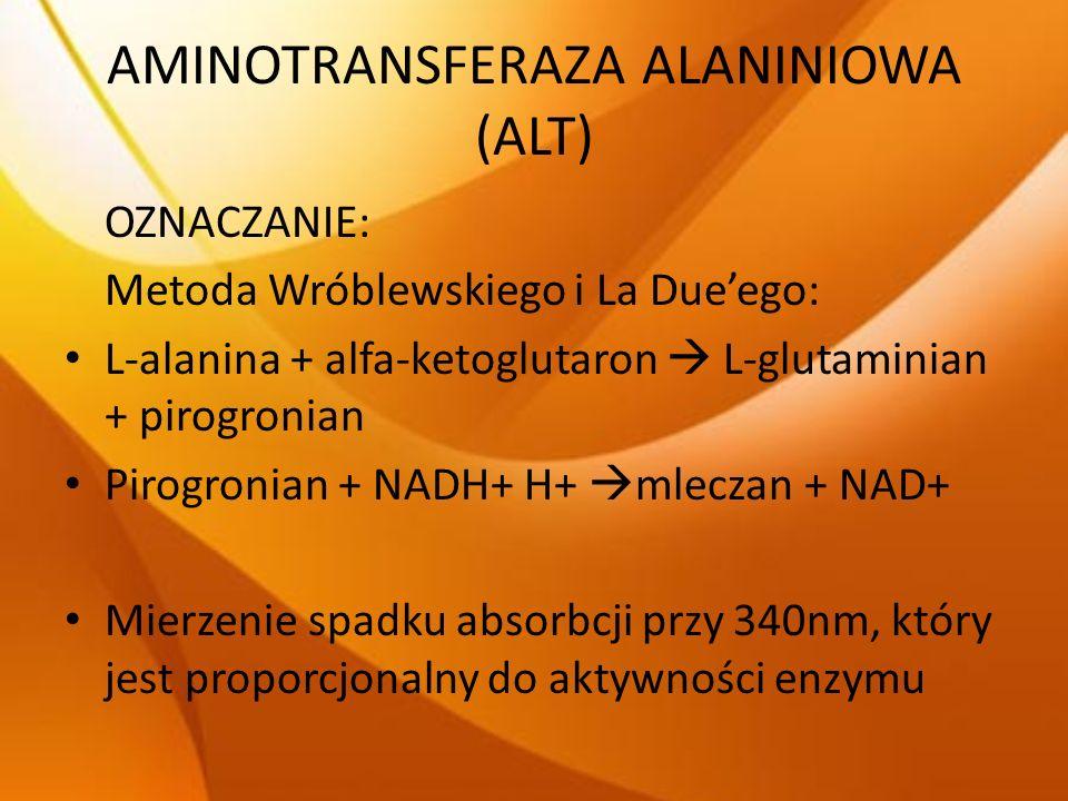 AMINOTRANSFERAZA ALANINIOWA (ALT) OZNACZANIE: Metoda Wróblewskiego i La Dueego: L-alanina + alfa-ketoglutaron L-glutaminian + pirogronian Pirogronian