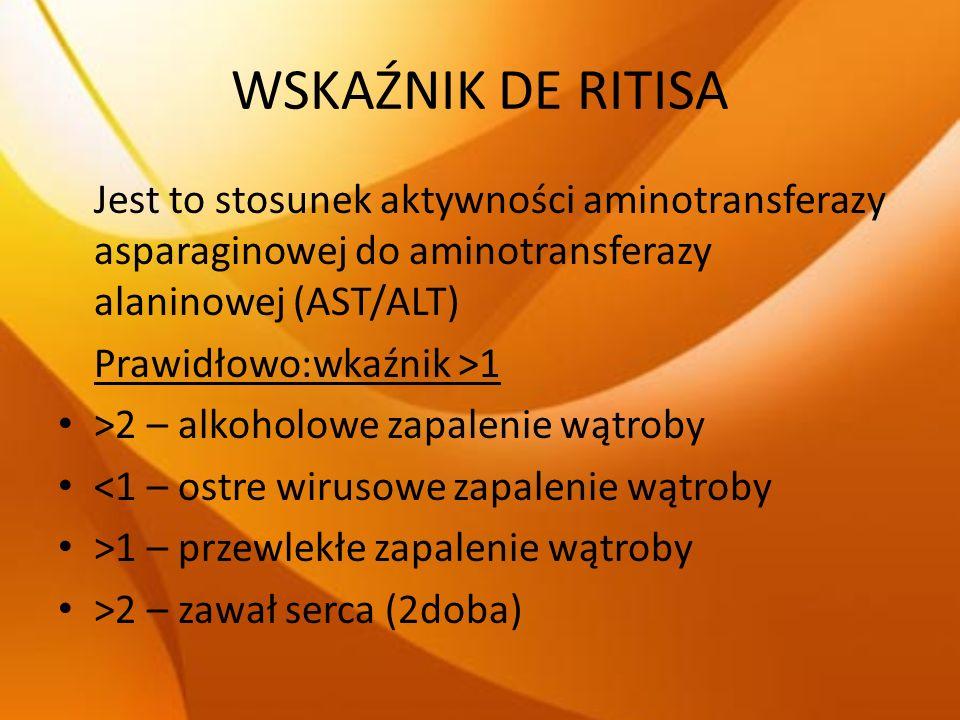 WSKAŹNIK DE RITISA Jest to stosunek aktywności aminotransferazy asparaginowej do aminotransferazy alaninowej (AST/ALT) Prawidłowo:wkaźnik >1 >2 – alko