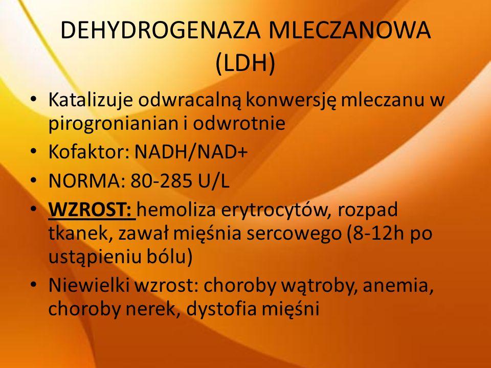 DEHYDROGENAZA MLECZANOWA (LDH) Katalizuje odwracalną konwersję mleczanu w pirogronianian i odwrotnie Kofaktor: NADH/NAD+ NORMA: 80-285 U/L WZROST: hem